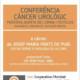 Conferència: Càncer urològic: Pròstata, Bufeta de l'orina, Testicles. Diagnòstic, Prevenció i Detecció Precoç
